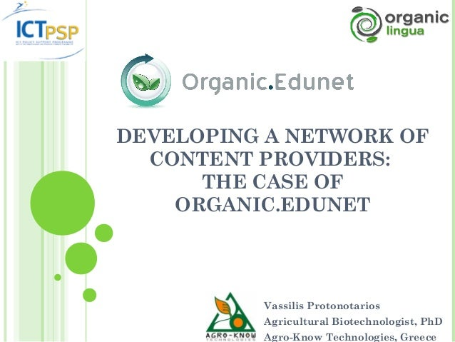 DEVELOPING A NETWORK OF  CONTENT PROVIDERS:      THE CASE OF    ORGANIC.EDUNET          Vassilis Protonotarios          Ag...