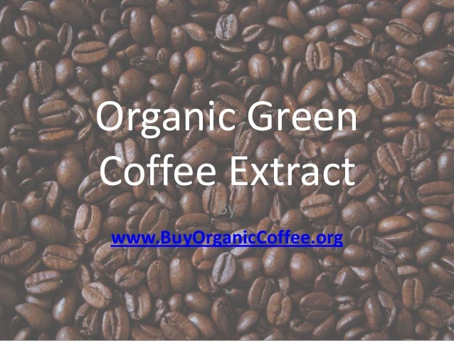 Organic Green Coffee Extract By www.BuyOrganicCoffee.org