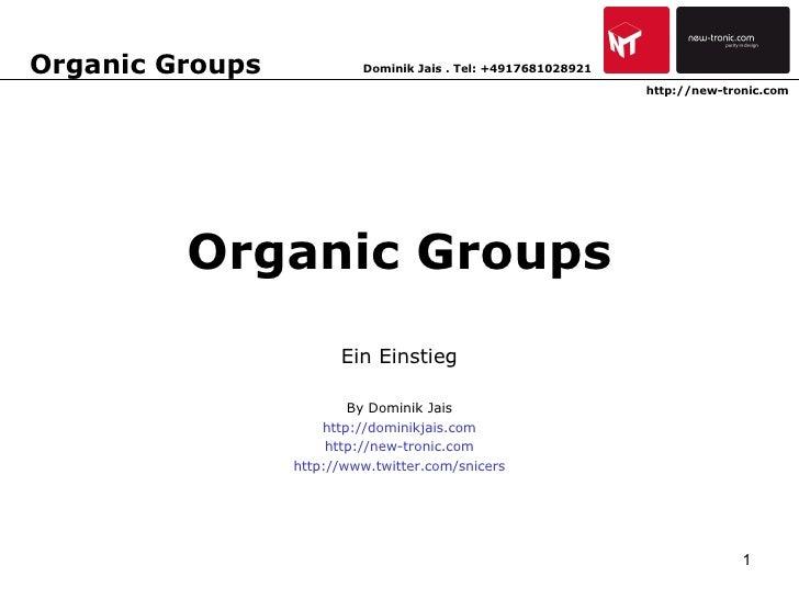 Organic Groups Ein Einstieg By Dominik Jais http://dominikjais.com http://new-tronic.com http://www.twitter.com/snicers Or...