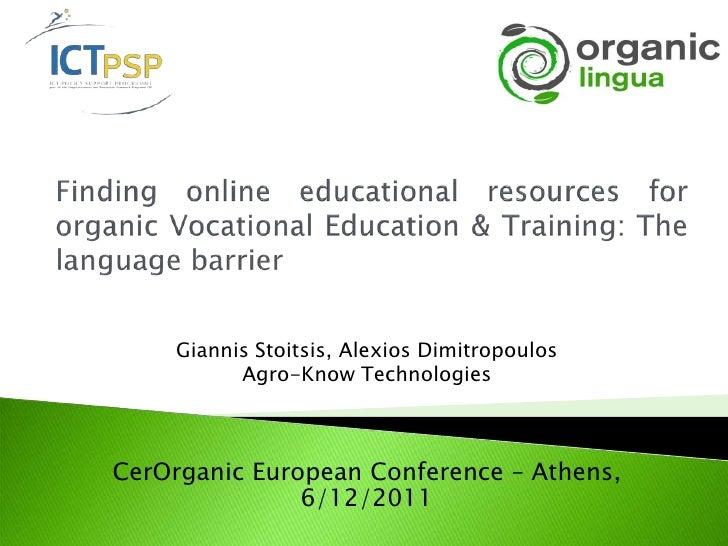 Giannis Stoitsis, Alexios Dimitropoulos          Agro-Know TechnologiesCerOrganic European Conference – Athens,           ...
