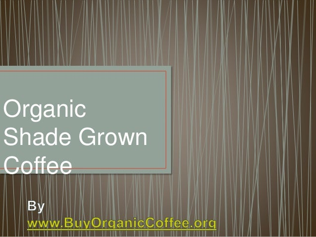 Organic Shade Grown Coffee