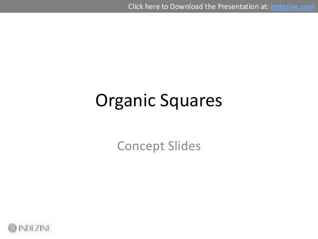 Click here to Download the Presentation at: indezine.comOrganic Squares  Concept Slides
