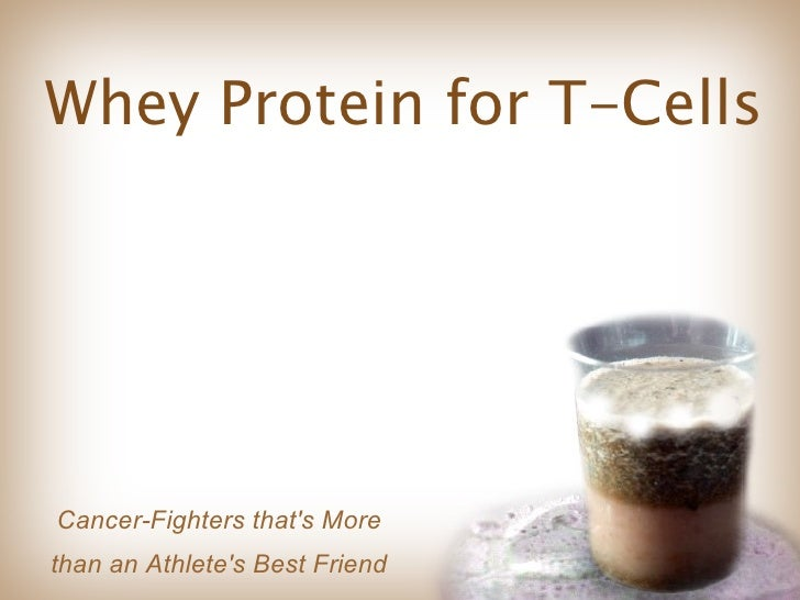 Whey Protein for T-Cells Cancer-Fighters that's More than an Athlete's Best Friend