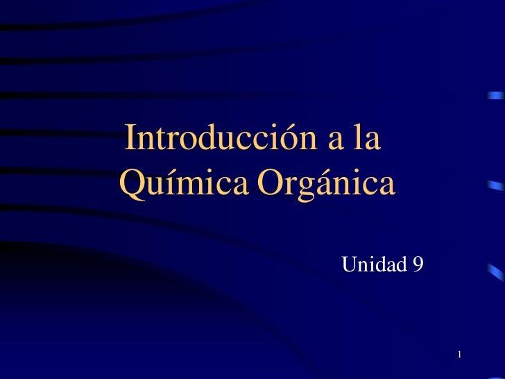 Introducción a laQuímica Orgánica             Unidad 9                        1