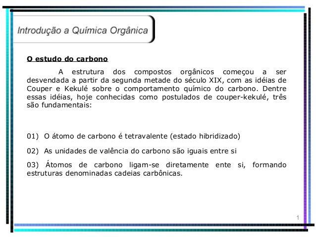 O estudo do carbono        A estrutura dos compostos orgânicos começou a serdesvendada a partir da segunda metade do sécul...
