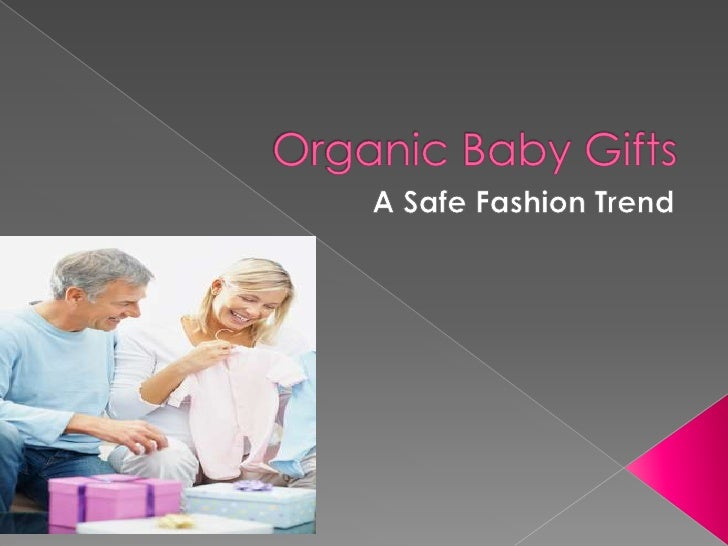 Organic Baby Gifts<br />A Safe Fashion Trend<br />