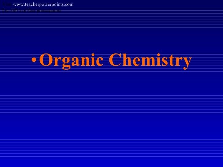 <ul><li>Organic Chemistry </li></ul>Visit  www.teacherpowerpoints.com For 100's of free powerpoints
