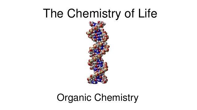 The Chemistry of Life Organic Chemistry