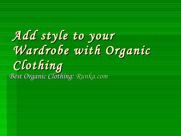 Add style to your Wardrobe with Organic Clothing Best Organic Clothing:  Runka.com