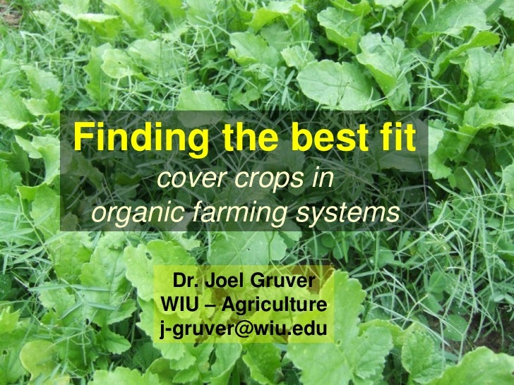 Finding the best fit      cover crops in organic farming systems        Dr. Joel Gruver      WIU – Agriculture      j-gruv...