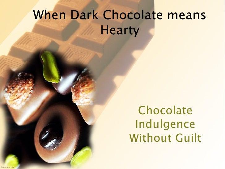 When Dark Chocolate means Hearty When Dark Chocolate means Hearty Chocolate Indulgence Without Guilt