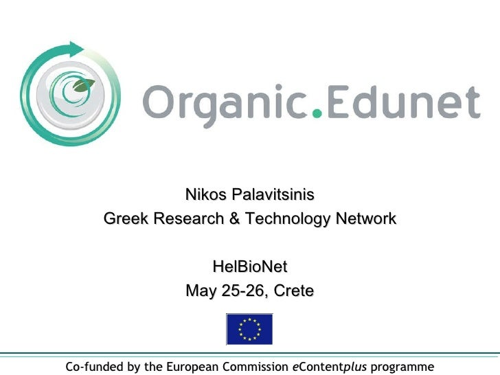 Co-funded by the European Commission  e Content plus  programme Nikos Palavitsinis Greek Research & Technology Network Hel...