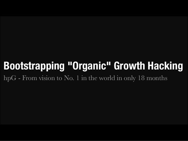 "Bootstrapping ""Organic"" Growth Hacking"