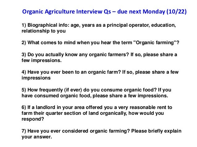 Organic Agriculture Interview Qs – due next Monday (10/22)1) Biographical info: age, years as a principal operator, educat...