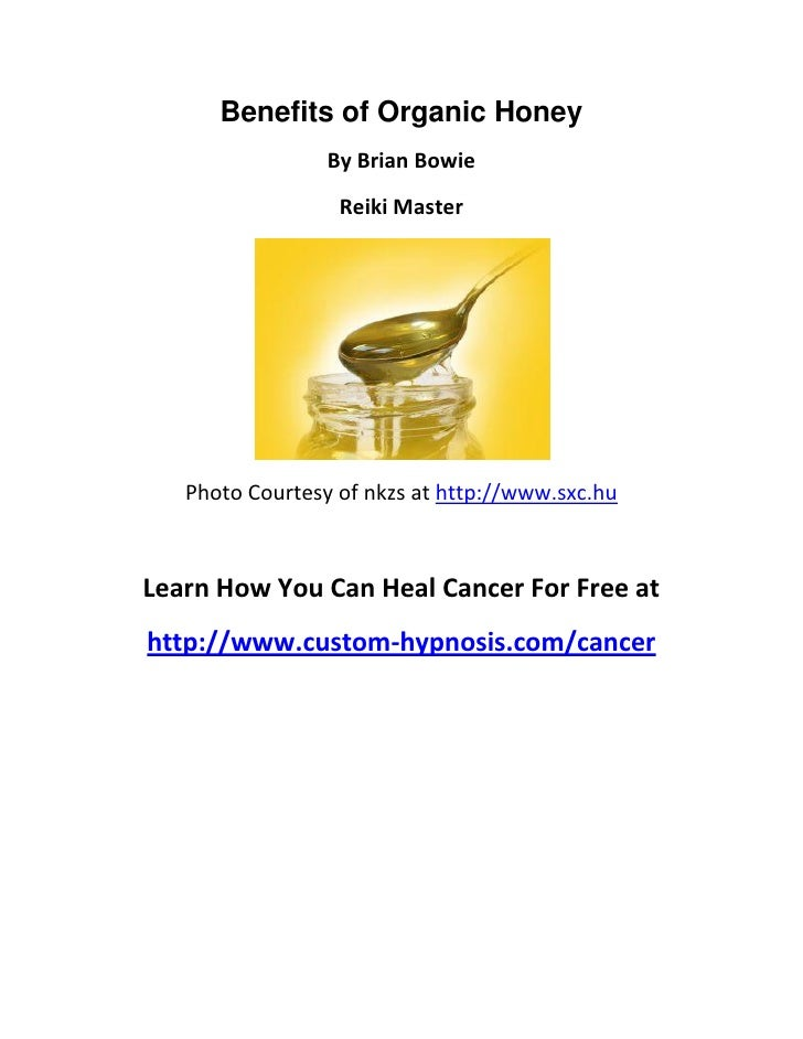 Benefits of Organic Honey                 By Brian Bowie                  Reiki Master   Photo Courtesy of nkzs at http://...