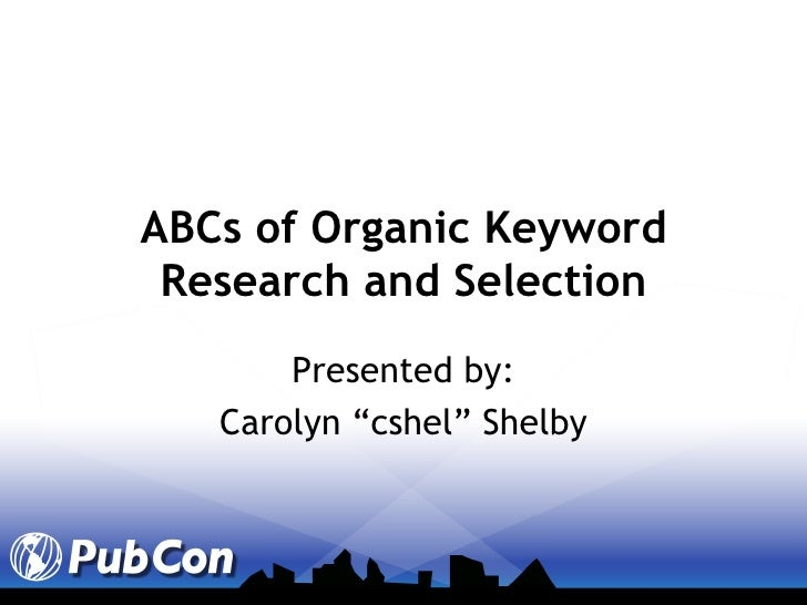 """ABCs of Organic Keyword Research and Selection Presented by: Carolyn """"cshel"""" Shelby"""