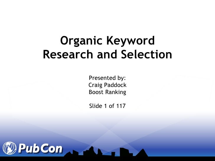 Organic Keyword Research and Selection Presented by: Craig Paddock Boost Ranking Slide 1 of 117