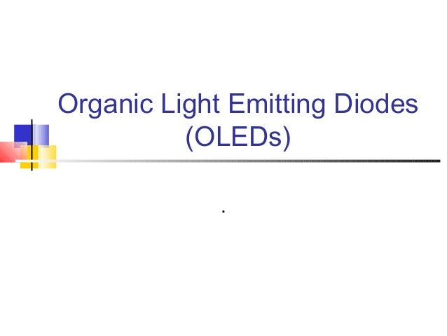 organic light emitting diodes Organic light-emitting materials and devices provides a single source of information covering all aspects of oleds, including the systematic investigation of organic.