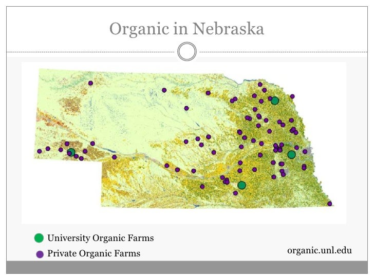 Organic in Nebraska<br />University Organic Farms<br />Private Organic Farms<br />organic.unl.edu<br />