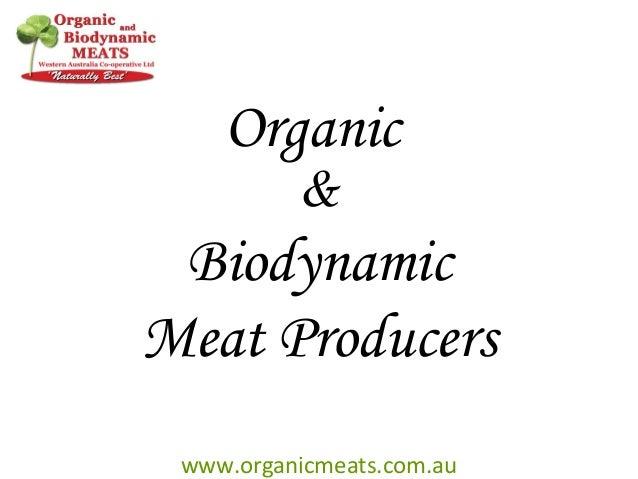 www.organicmeats.com.auOrganic&BiodynamicMeat Producers