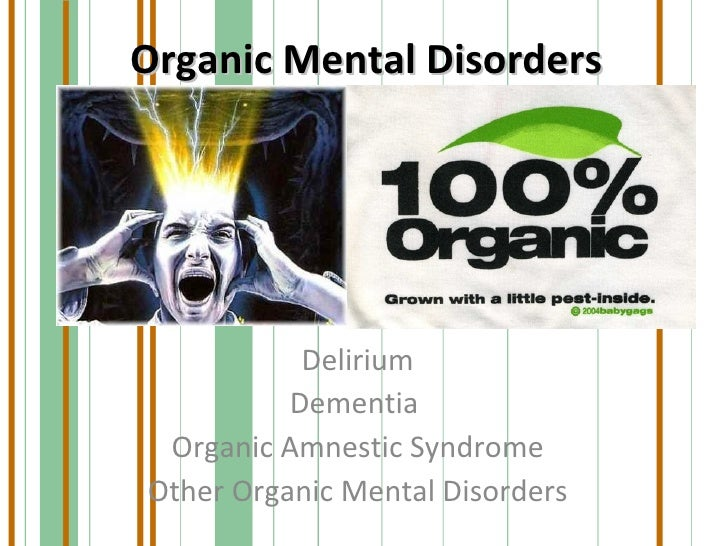 Organic Mental Disorders Delirium Dementia  Organic Amnestic Syndrome Other Organic Mental Disorders