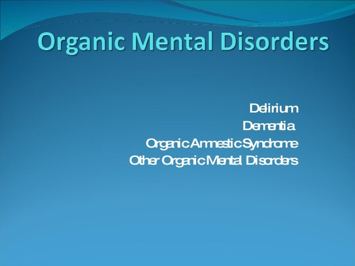 Delirium Dementia  Organic Amnestic Syndrome Other Organic Mental Disorders