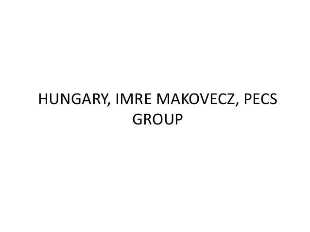 HUNGARY, IMRE MAKOVECZ, PECS GROUP