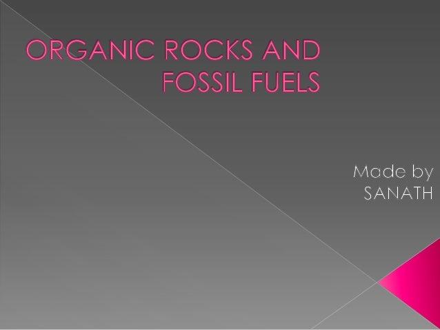 Organic rocks and fossil fuels