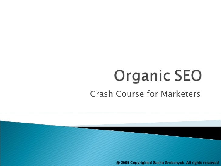 Crash Course for Marketers  @ 2009 Copyrighted Sasha Grebenyuk. All rights reserved