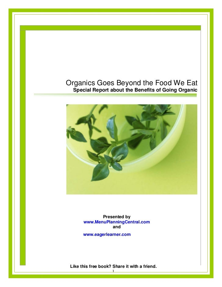 Organics Goes Beyond the Food We Eat  Special Report about the Benefits of Going Organic              Presented by       w...
