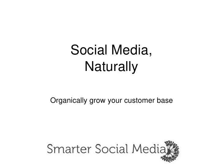 Social Media,Naturally<br />Organically grow your customer base<br />
