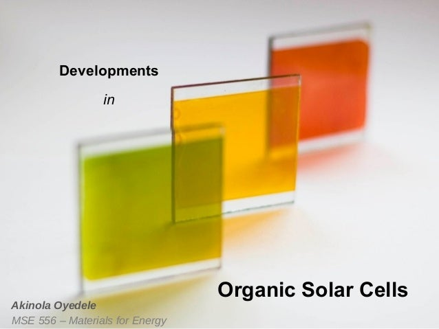 Developments in  Akinola Oyedele MSE 556 – Materials for Energy  Organic Solar Cells