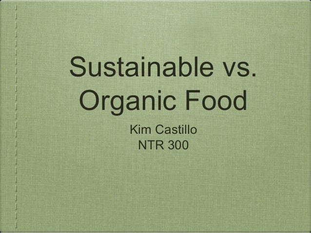 sustainability and organic foods Sustainability of social-ecological systems: the nexus between water, energy and food from universitat autònoma de barcelona in this course you will become familiar with the ideas of the.