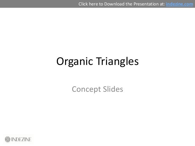 Click here to Download the Presentation at: indezine.comOrganic Triangles   Concept Slides