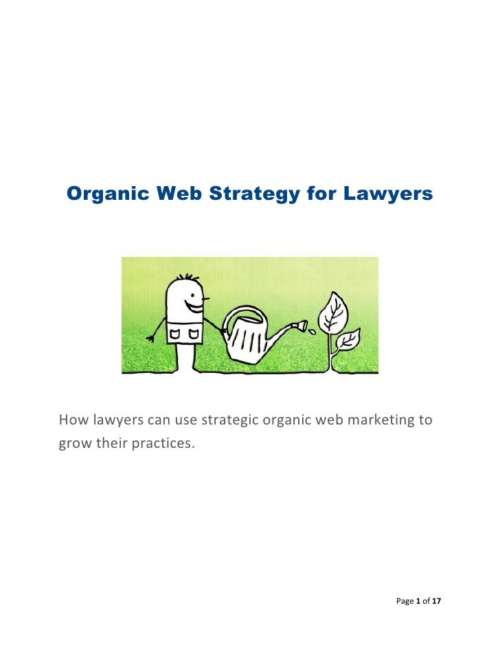 Organic Web Strategy for LawyersHow lawyers can use strategic organic web marketing togrow their practices.               ...