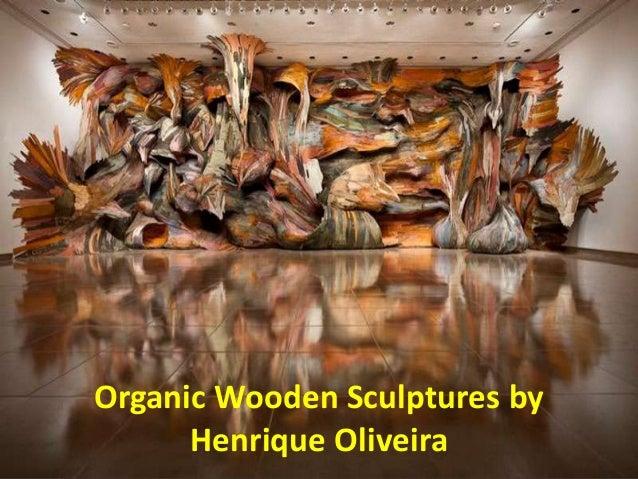 Organic Wooden Sculptures by      Henrique Oliveira