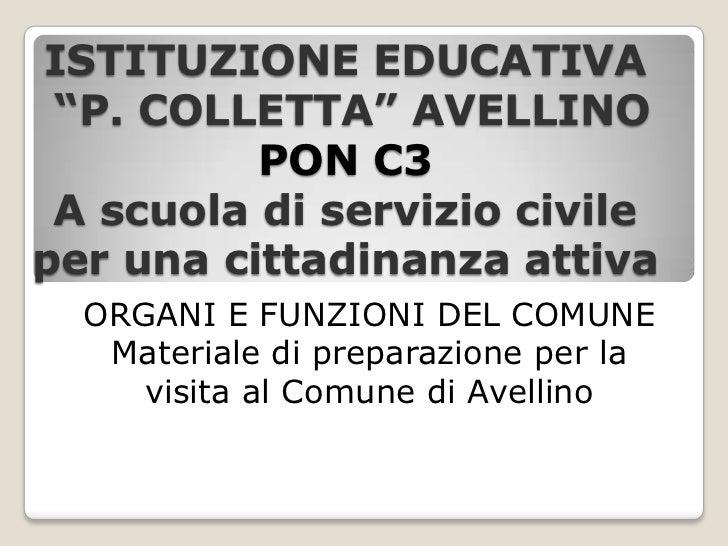 """ISTITUZIONE EDUCATIVA """"P. COLLETTA"""" AVELLINOPON C3 A scuola di servizio civile per una cittadinanza attiva<br />ORGANI E F..."""