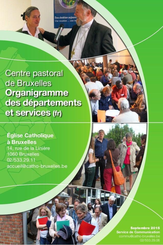Centre pastoral de Bruxelles Organigramme des départements et services (fr) Église Catholique à Bruxelles 14, rue de la Li...