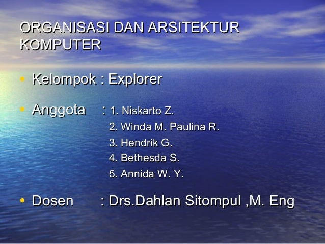 ORGANISASI DAN ARSITEKTUR KOMPUTER  • Kelompok : Explorer • Anggota : 1. Niskarto Z.  2. Winda M. Paulina R. 3. Hendrik G....