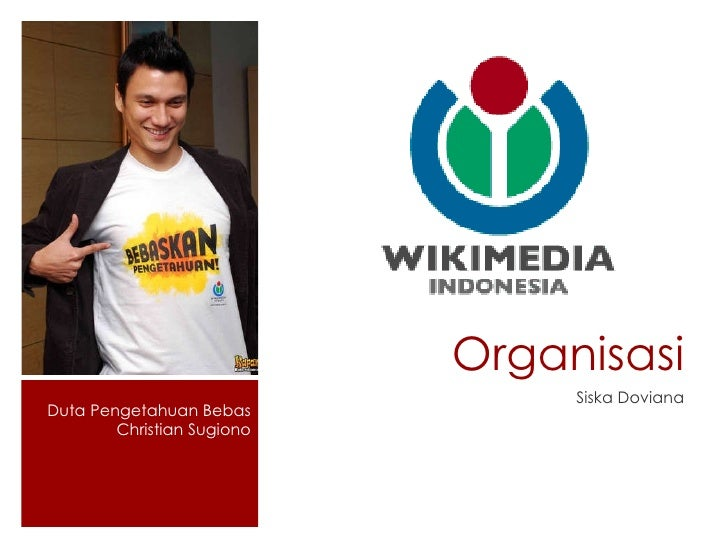 Organisasi <ul><li>Siska Doviana </li></ul>Duta Pengetahuan Bebas Christian Sugiono
