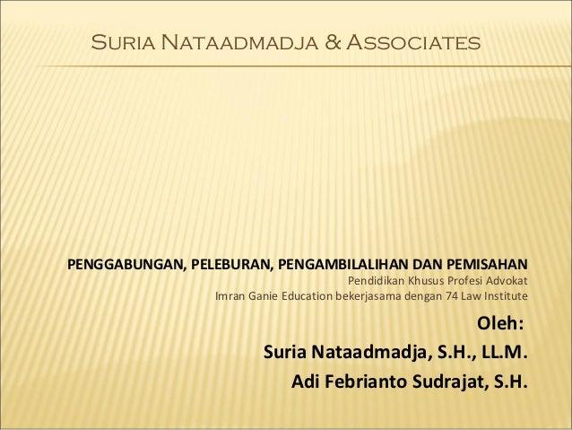 Suria Nataadmadja & AssociatesPENGGABUNGAN, PELEBURAN, PENGAMBILALIHAN DAN PEMISAHAN                                      ...