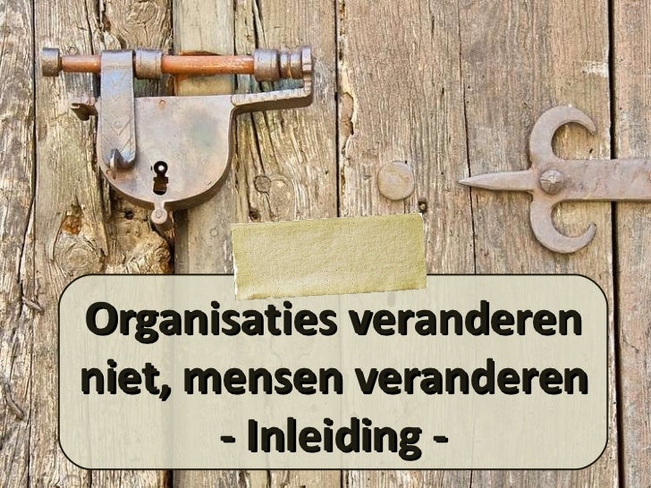 Organisaties veranderen niet, mensen veranderen