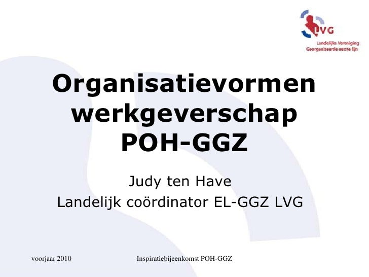 voorjaar 2010<br />Inspiratiebijeenkomst POH-GGZ<br />Organisatievormen werkgeverschapPOH-GGZ<br />Judy ten Have<br />Land...