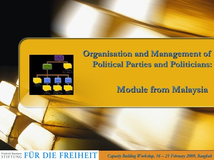 Organisation and Management of Political Parties and Politicians: Module from Malaysia Capacity Building Workshop, 16 – 21...