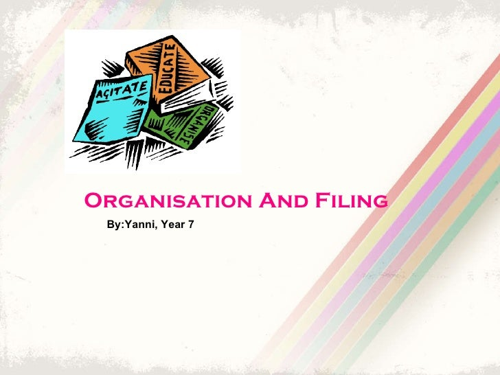 Organisation And Filing By:Yanni, Year 7