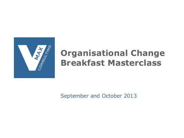 Organisational change breakfast masterclasses, september and october 2013