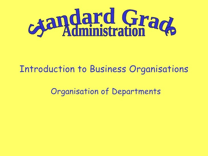 Introduction to Business Organisations Organisation of Departments Standard Grade Administration