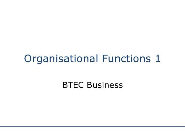Organisational Functions 1 BTEC Business