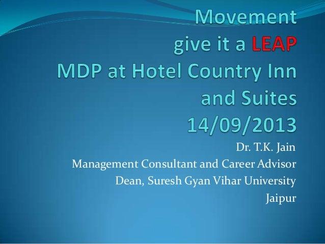Dr. T.K. Jain Management Consultant and Career Advisor Dean, Suresh Gyan Vihar University Jaipur