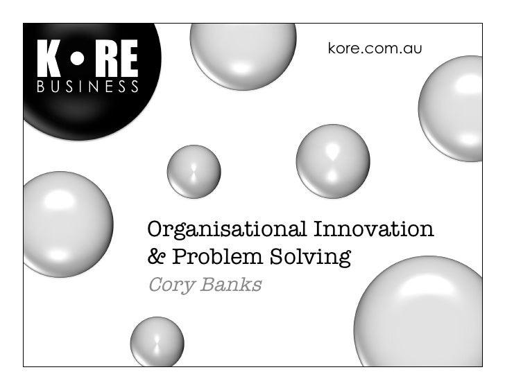 kore.com.auOrganisational Innovation& Problem SolvingCory Banks